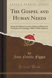 The Gospel and Human Needs by John Neville Figgis
