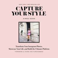 Capture Your Style: How to Transform Your Instagram Images and Bu by Aimee Song