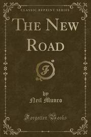 The New Road (Classic Reprint) by Neil Munro