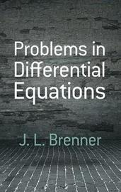 Problems in Differential Equations by J.L. Brenner