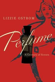 Perfume - A Century of Scents by Lizzie Ostrom