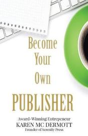 Become Your Own Publisher by Karen Mc Dermott