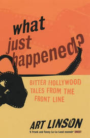 What Just Happened?: Bitter Hollywood Tales from the Front Line by Art Linson image