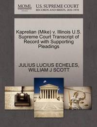 Kaprelian (Mike) V. Illinois U.S. Supreme Court Transcript of Record with Supporting Pleadings by Julius Lucius Echeles