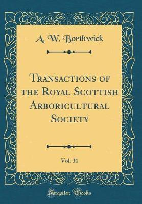 Transactions of the Royal Scottish Arboricultural Society, Vol. 31 (Classic Reprint) by A W Borthwick