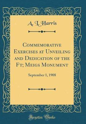 Commemorative Exercises at Unveiling and Dedication of the FT; Meigs Monument by A.L. Harris image