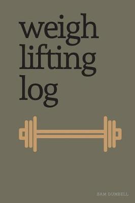 Weight Lifting Log by Sam Dumbell