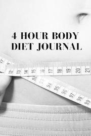 4 Hour Body Diet Journal by Jullianna Michaels