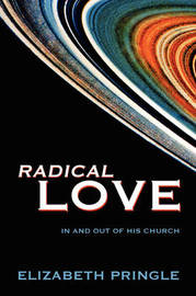 Radical Love by Elizabeth Pringle