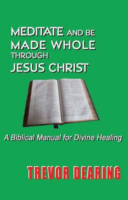 Meditate and be Made Whole Through Jesus Christ by Trevor Dearing image