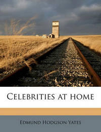 Celebrities at Home Volume 3 by Edmund Hodgson Yates