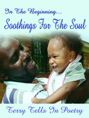 In The Beginning...Soothings For The Soul by Terrance Hunter