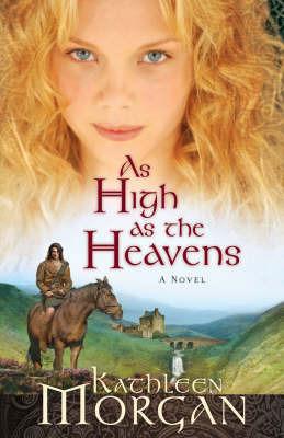 As High as the Heavens: A Novel by Kathleen Morgan
