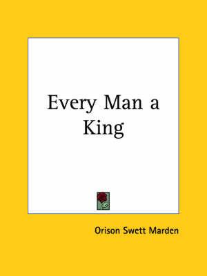 Every Man a King (1906) by Orison Swett Marden