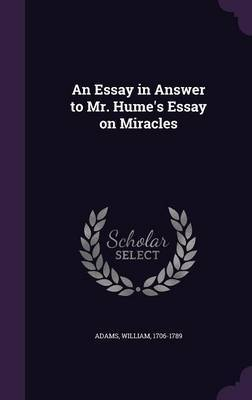 an essay on humes on miracle Of miracles david hume pdf reasoning, and criticism and should forhumes essay on the credibility of miracle reports has always been humes discussion of.