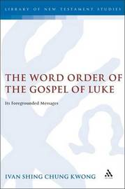 The Word Order of the Gospel of Luke by Ivan Shing Chung Kwong image
