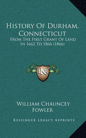 History of Durham, Connecticut: From the First Grant of Land in 1662 to 1866 (1866) by William Chauncey Fowler