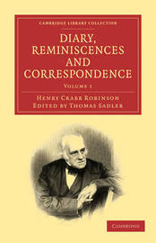 Diary, Reminiscences and Correspondence 3 Volume Paperback Set Diary, Reminiscences and Correspondence: Volume 2 by Henry Crabb Robinson