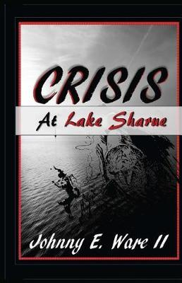 Crisis at Lake Sharue by Johnny E Ware II
