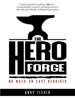 The Hero Forge by Andy Fisher
