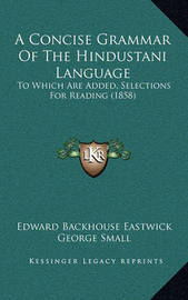 A Concise Grammar of the Hindustani Language: To Which Are Added, Selections for Reading (1858) by Edward Backhouse Eastwick