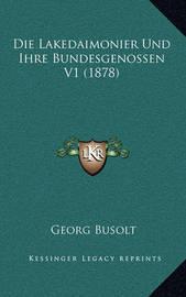 Die Lakedaimonier Und Ihre Bundesgenossen V1 (1878) by Georg Busolt