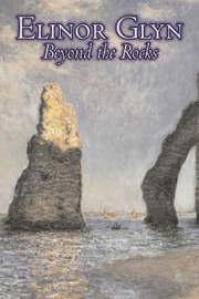 Beyond the Rocks by Elinor Glyn, Fiction, Classics, Literary, Erotica by Elinor Glyn