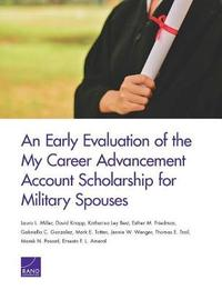 An Early Evaluation of the My Career Advancement Account Scholarship for Military Spouses by Laura L Miller