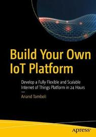 Build Your Own IoT Platform by Anand Tamboli