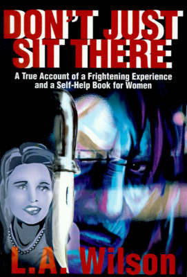 Don't Just Sit There: A True Account of a Frightening Experience and a Self-Help Book for Women by L.A. Wilson image