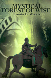 Mystical Forest of Wise by Tonita B Woods