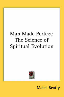 Man Made Perfect: The Science of Spiritual Evolution by Mabel Beatty image