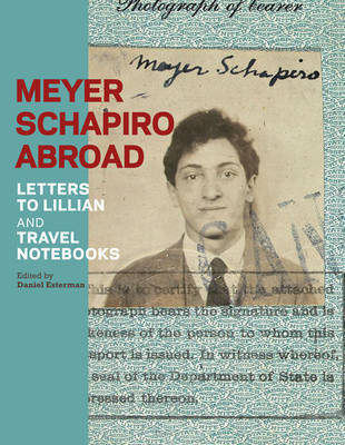 Heyer Schapiro Abroad - Letters to Lillian and Travel Notebooks image