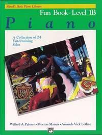 Alfred's Basic Piano Library Fun Book, Bk 1b by Willard A Palmer