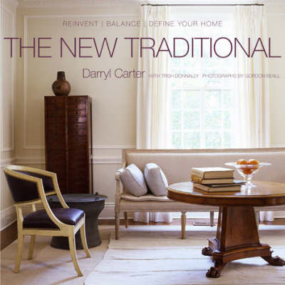 The New Traditional: Reinvent-balance-define Your Home by Darryl Carter