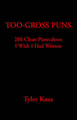 Too Gross Puns by Tyler Kaus