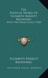 The Poetical Works of Elizabeth Barrett Browning: With Two Prose Essays (1920) by Elizabeth (Barrett) Browning