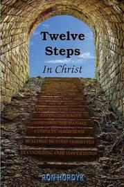Twelve Steps in Christ by Ron Hordyk