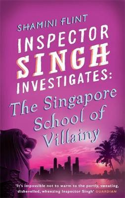 Inspector Singh Investigates: The Singapore School Of Villainy by Shamini Flint image