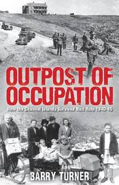 Outpost of Occupation: The Nazi Occupation of the Channel Islands 1940-45 by Barry Turner image
