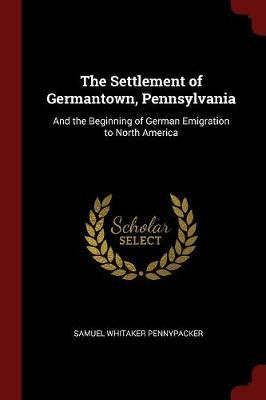 The Settlement of Germantown, Pennsylvania by Samuel Whitaker Pennypacker