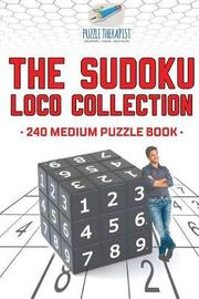 The Sudoku Loco Collection 240 Medium Puzzle Book by Puzzle Therapist