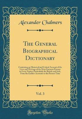 The General Biographical Dictionary, Vol. 3 by Alexander Chalmers