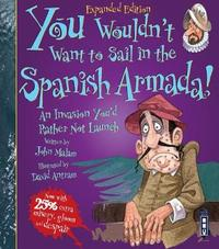 You Wouldn't Want To Sail in the Spanish Armada! by John Malam
