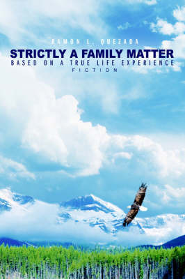 Strictly a Family Matter: Based on a True Life Experience by Ramon L. Quezada image
