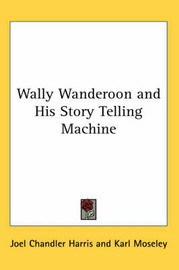Wally Wanderoon and His Story Telling Machine by Joel Chandler Harris image