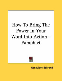 How to Bring the Power in Your Word Into Action - Pamphlet by Genevieve Behrend