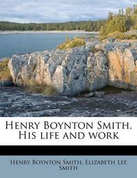Henry Boynton Smith. His Life and Work by Henry Boynton Smith
