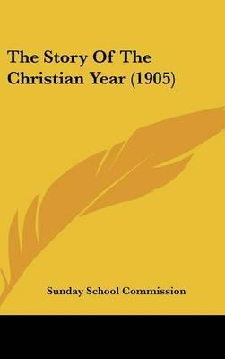 The Story of the Christian Year (1905) by School Commission Sunday School Commission image