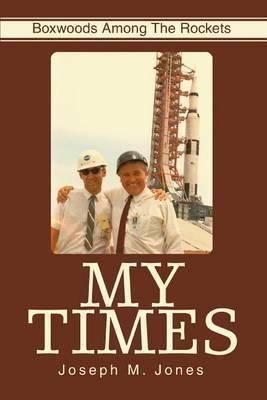 My Times: Boxwoods Among the Rockets by Joseph M Jones image